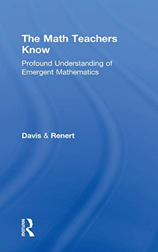 The Math Teachers Know: Profound Understanding of Emergent Mathematics: Davis, Brent; Renert, Moshe