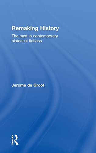9780415858779: Remaking History: The Past in Contemporary Historical Fictions