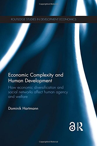 9780415858915: Economic Complexity and Human Development: How Economic Diversification and Social Networks Affect Human Agency and Welfare (Routledge Studies in Development Economics)