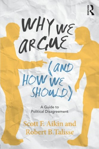 9780415859059: Why We Argue (And How We Should): A Guide to Political Disagreement