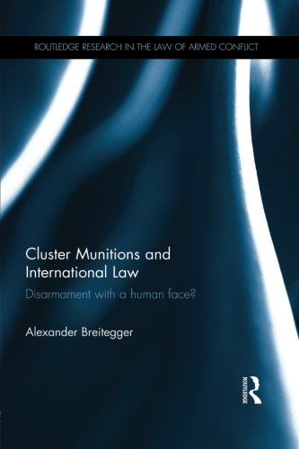 9780415859127: Cluster Munitions and International Law: Disarmament With a Human Face?