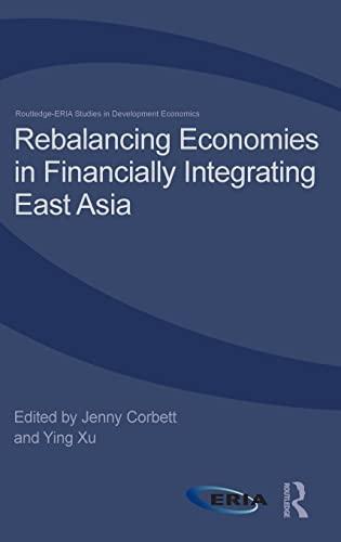 9780415859363: Rebalancing Economies in Financially Integrating East Asia (Routledge-ERIA Studies in Development Economics)