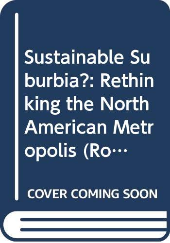 9780415859448: Sustainable Suburbia?: Rethinking the North American Metropolis (Routledge Advances in Regional Economics, Science and Policy)