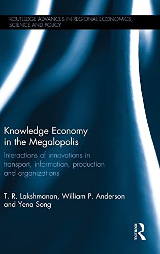 9780415859516: Knowledge Economy in the Megalopolis: Interactions of innovations in transport, information, production and organizations (Routledge Advances in Regional Economics, Science and Policy)
