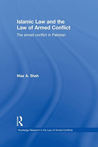 9780415859639: Islamic Law and the Law of Armed Conflict: The Conflict in Pakistan (Routledge Research in the Law of Armed Conflicts)