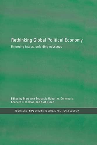 Rethinking Global Political Economy: Emerging Issues, Unfolding: Kurt Burch (Editor),