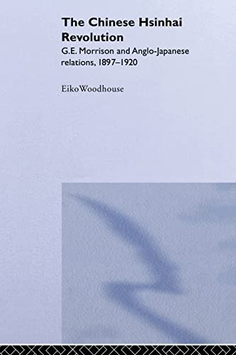 The Chinese Hsinhai Revolution: G. E. Morrison and Anglo-Japanese Relations, 1897-1920: Woodhouse, ...