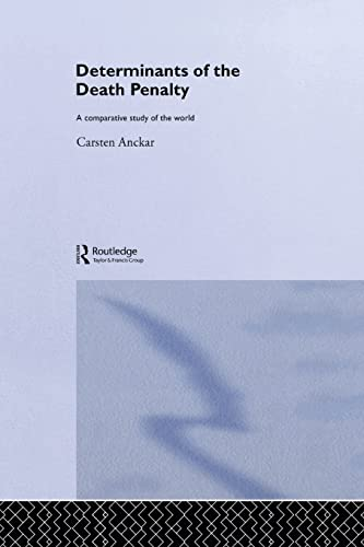9780415860116: Determinants of the Death Penalty: A Comparative Study of the World (Routledge Research in Comparative Politics)