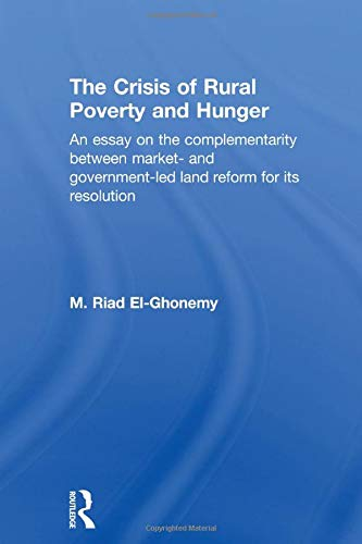 9780415860208: The Crisis of Rural Poverty and Hunger: An Essay on the Complementarity between Market- and Government-Led Land Reform for its Resolution (Routledge Studies in Development Economics)