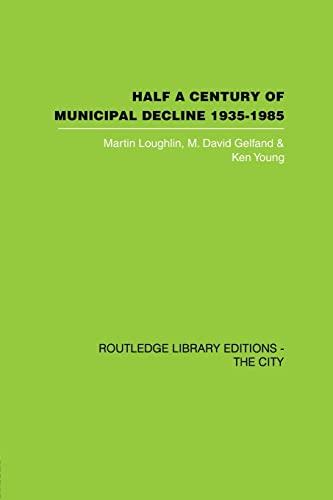 Half a Century of Municipal Decline: 1935-1985: Martin Louglin (Editor),