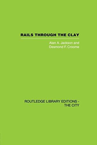 Rails Through the Clay: A History of: Jackson,Alan A.
