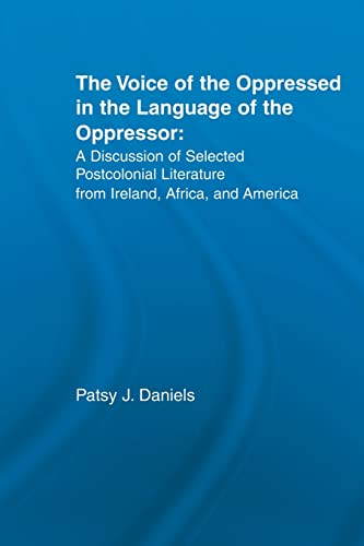 9780415860987: Voice of the Oppressed in the Language of the Oppressor: A Discussion of Selected Postcolonial Literature from Ireland, Africa and America (Literary Criticism and Cultural Theory)