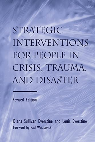 Strategic Interventions for People in Crisis, Trauma, and Disaster: Revised Edition: Everstine, ...