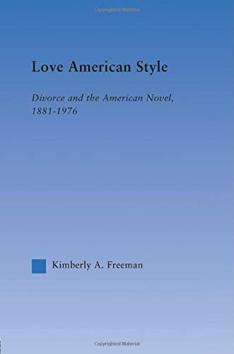 9780415861380: Love American Style: Divorce and the American Novel, 1881-1976 (Literary Criticism and Cultural Theory)