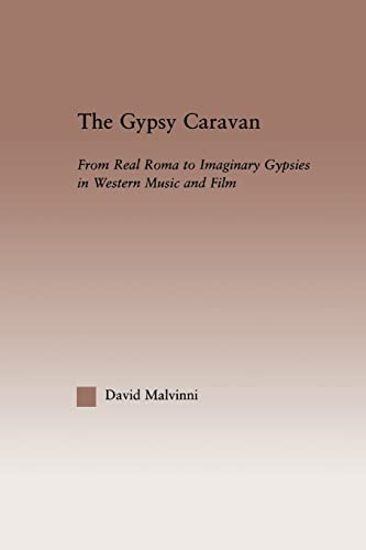 9780415861458: The Gypsy Caravan: From Real Roma to Imaginary Gypsies in Western Music (Current Research in Ethnomusicology: Outstanding Dissertations)