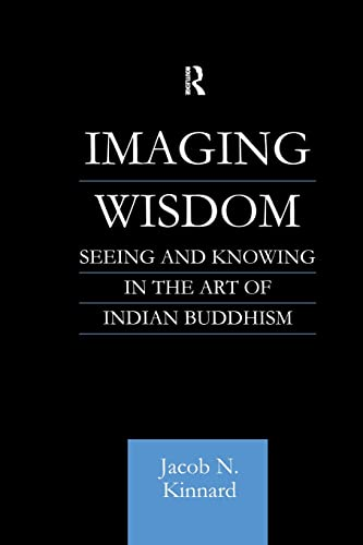 9780415861564: Imaging Wisdom: Seeing and Knowing in the Art of Indian Buddhism (Routledge Critical Studies in Buddhism)