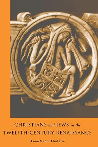 Christians and Jews in the Twelfth-Century Renaissance: Abulafia, Dr Anna Brechta Sapir; Abulafia, ...