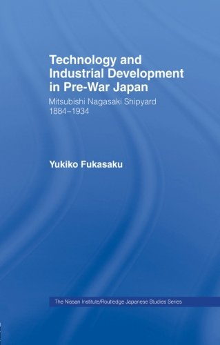 9780415862127: Technology and Industrial Growth in Pre-War Japan: The Mitsubishi-Nagasaki Shipyard 1884-1934 (Nissan Institute/Routledge Japanese Studies)