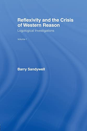 9780415862233: Reflexivity And The Crisis of Western Reason: Logological Investigations: Volume One