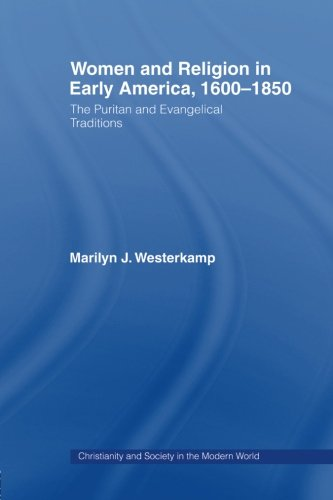 9780415862288: Women in Early American Religion 1600-1850: The Puritan and Evangelical Traditions (Christianity and Society in the Modern World)