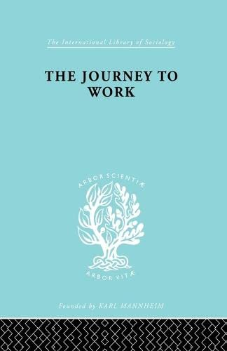 The Journey to Work: Its Significance for: Liepmann,Kate