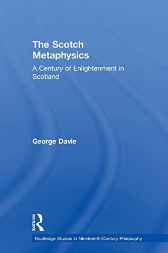 9780415862844: The Scotch Metaphysics: A Century of Enlightenment in Scotland (Routledge Studies in Nineteenth-Century Philosophy)