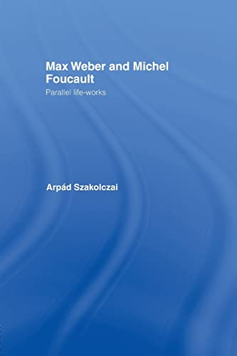 9780415863148: Max Weber and Michel Foucault: Parallel Life-Works