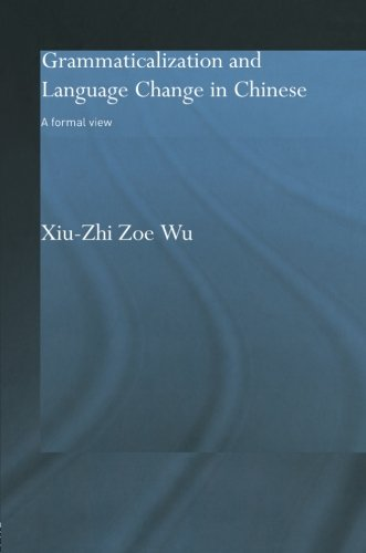 9780415864558: Grammaticalization and Language Change in Chinese: A formal view (Routledge Studies in Asian Linguistics)