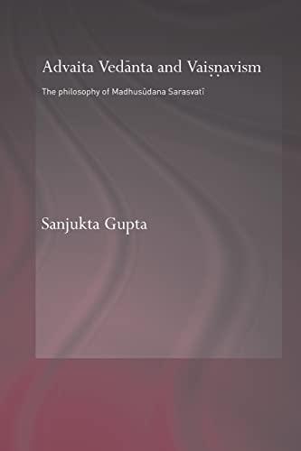 Advaita Vedanta and Vaisnavism: The Philosophy of: Gupta, Sanjukta