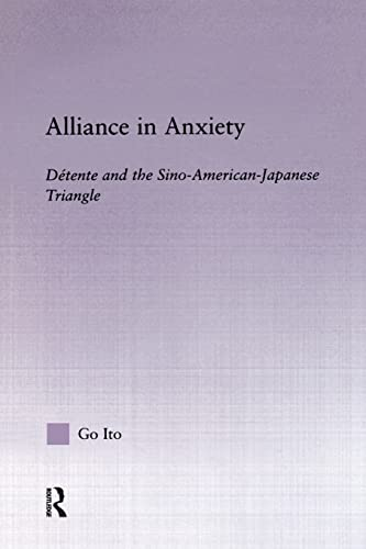 9780415864930: Alliance in Anxiety: Detente and the Sino-American-Japanese Triangle