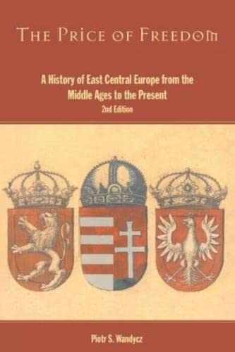 9780415865937: The Price of Freedom: A History of East Central Europe from the Middle Ages to the Present