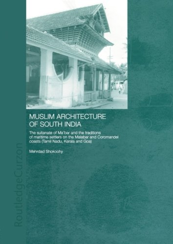 9780415866453: Muslim Architecture of South India: The Sultanate of Ma'bar and the Traditions of Maritime Settlers on the Malabar and Coromandel Coasts (Tamil Nadu, Kerala and Goa) (Routledge Studies in South Asia)