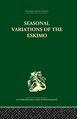9780415866583: Seasonal Variations of the Eskimo: A Study in Social Morphology (Routledge Library Editions: Anthropology and Ethnography)