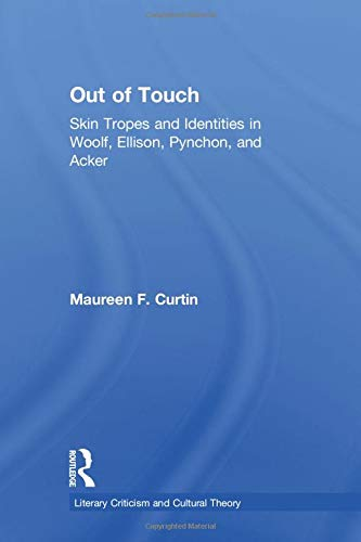 Out of Touch: Skin Tropes and Identities in Woolf, Ellison, Pynchon, and Acker (Literary Criticism ...