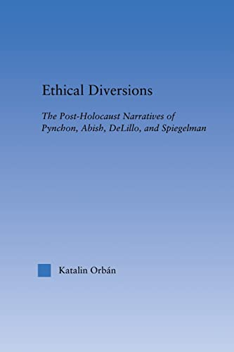 9780415867146: Ethical Diversions: The Post-Holocaust Narratives of Pynchon, Abish, DeLillo, and Spiegelman (Literary Criticism and Cultural Theory)