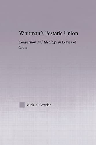 9780415867160: Whitman's Ecstatic Union: Conversion and Ideology in Leaves of Grass (Studies in Major Literary Authors)
