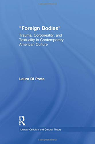 9780415867177: Foreign Bodies: Trauma, Corporeality, and Textuality in Contemporary American Culture (Literary Criticism and Cultural Theory)