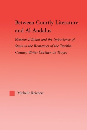9780415867252: Between Courtly Literature and Al-Andaluz: Oriental Symbolism and Influences in the Romances of Chretien de Troyes