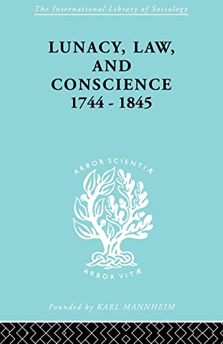 Lunacy, Law and Conscience, 1744-1845: The Social: Jones,Kathleen