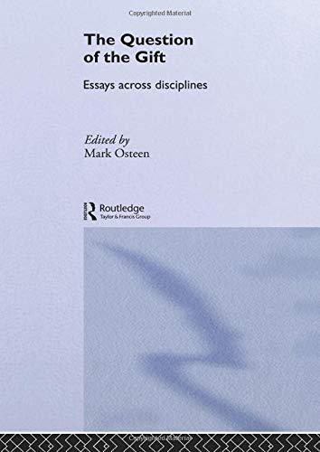 The Question of the Gift: Essays Across Disciplines (Routledge Studies in Anthropology): Mark ...