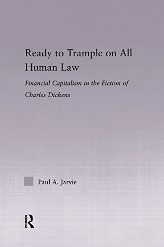 9780415869461: Ready to Trample on All Human Law: Finance Capitalism in the Fiction of Charles Dickens (Studies in Major Literary Authors)