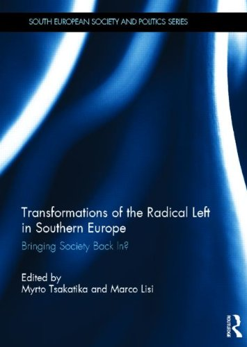 Transformations of the Radical Left in Southern Europe: Bringing Society Back In? (South European ...