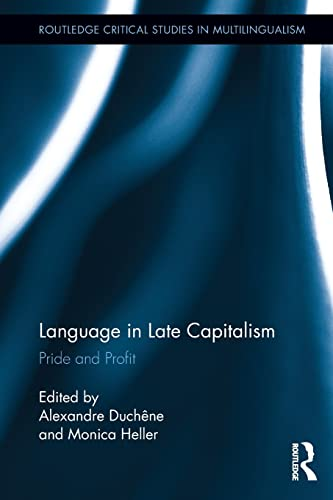 9780415869966: Language in Late Capitalism: Pride and Profit (Routledge Critical Studies in Multilingualism)