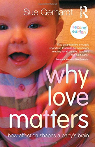 9780415870528: Why Love Matters: How affection shapes a baby's brain