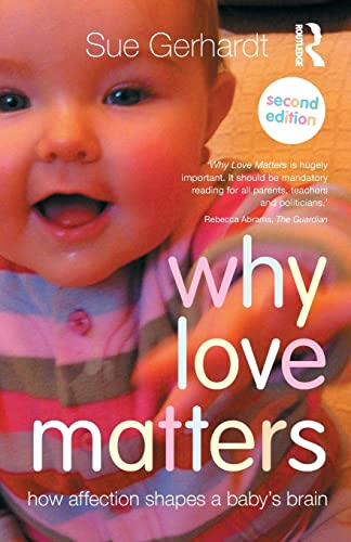 Why Love Matters: How affection shapes a: Gerhardt, Sue