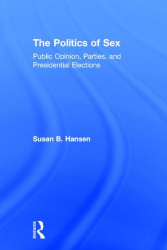 9780415870580: The Politics of Sex: Public Opinion, Parties, and Presidential Elections