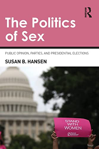 9780415870597: The Politics of Sex: Public Opinion, Parties, and Presidential Elections
