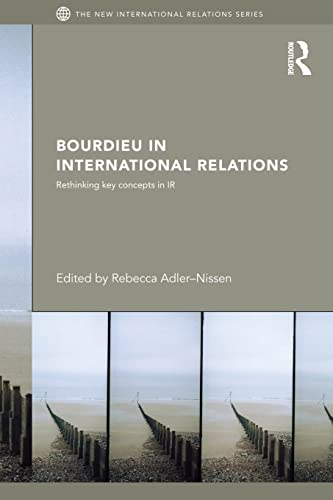 9780415870757: Bourdieu in International Relations: Rethinking Key Concepts in IR (The New International Relations)
