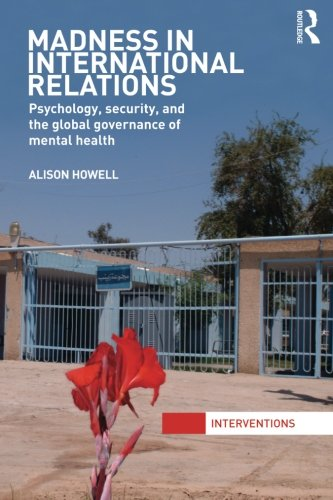9780415870818: Madness in International Relations: Psychology, Security, and the Global Governance of Mental Health (Interventions)