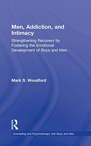 9780415870993: Men, Addiction, and Intimacy: Strengthening Recovery by Fostering the Emotional Development of Boys and Men
